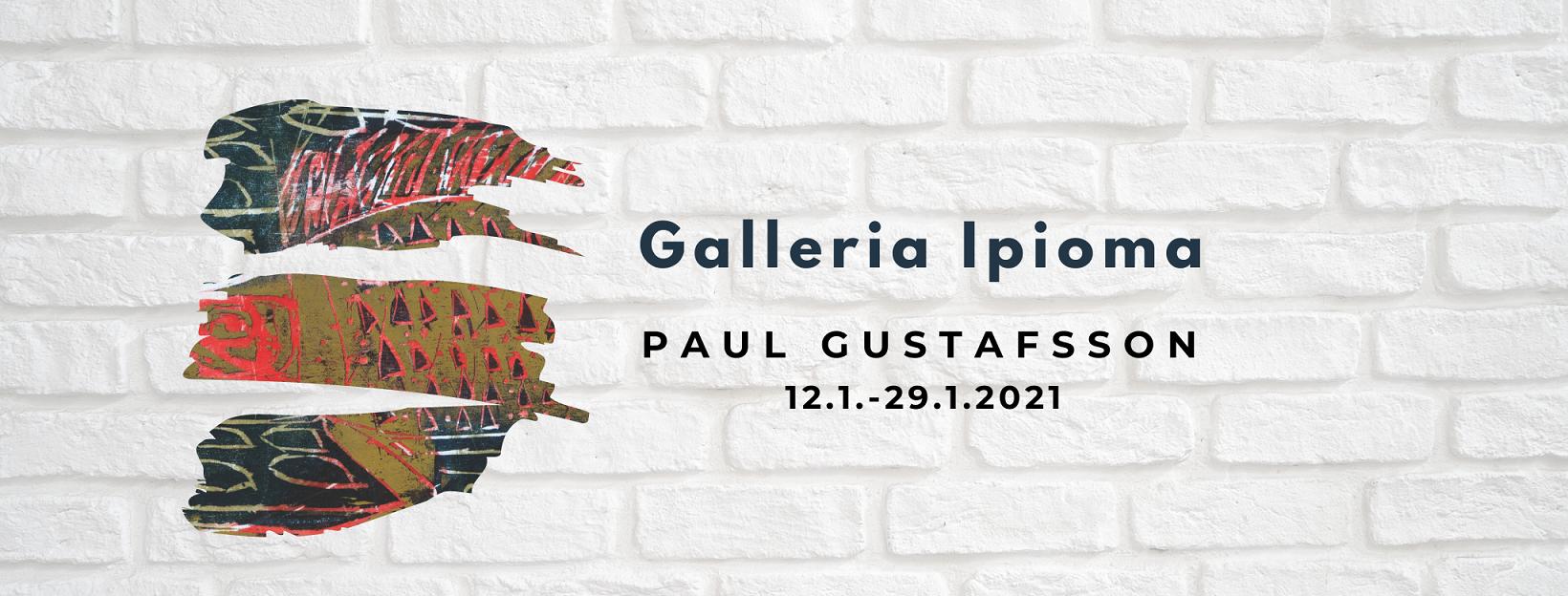 Linkki tapahtumaan Galleria Ipioman tammikuun näyttely: Paul Gustafsson
